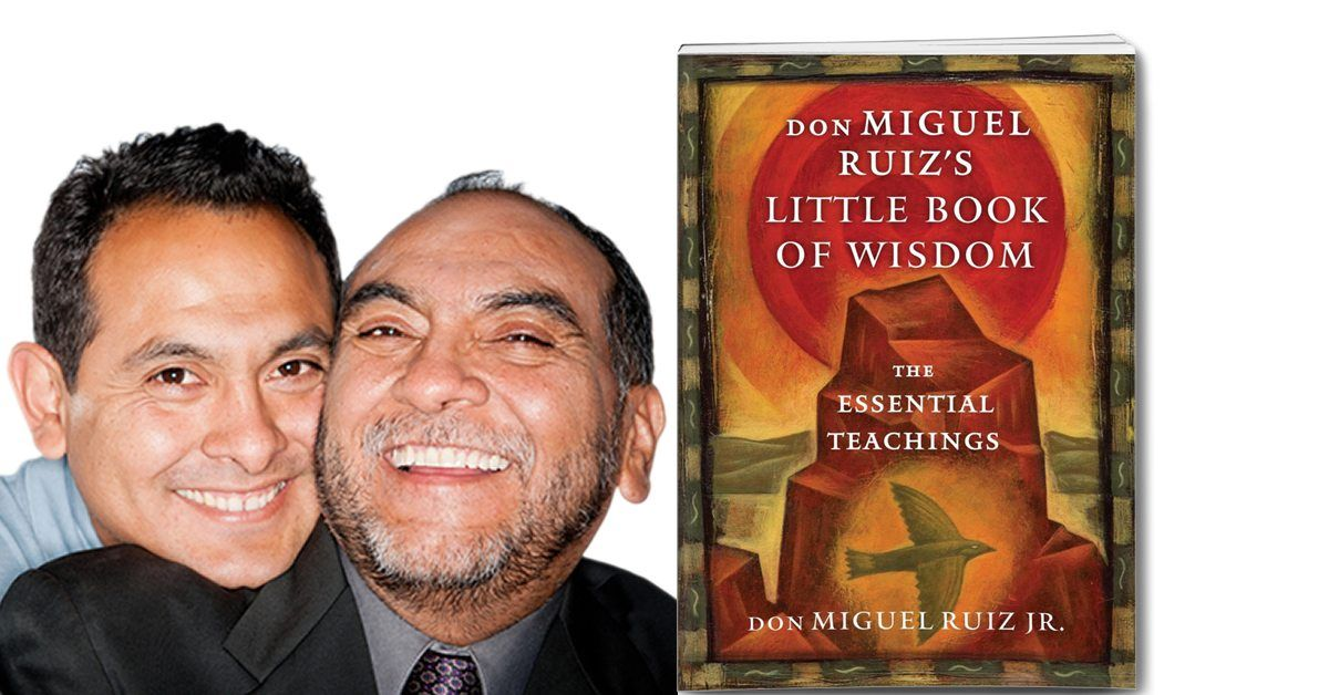 Don Miguel Ruizs Little Book Of Wisdom The Essential Teachings